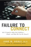 Failure to Connect:   How Computers Affect Our Children's Minds—and What We Can Do About It