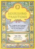 Nourishing Traditions:The Cookbook that Challenges Politically Correct Nutrition and Diet Dictocrats